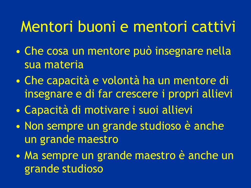 Mentori buoni e mentori cattivi Che cosa un mentore può insegnare nella sua materia Che capacità e volontà ha un mentore di insegnare e di far crescer