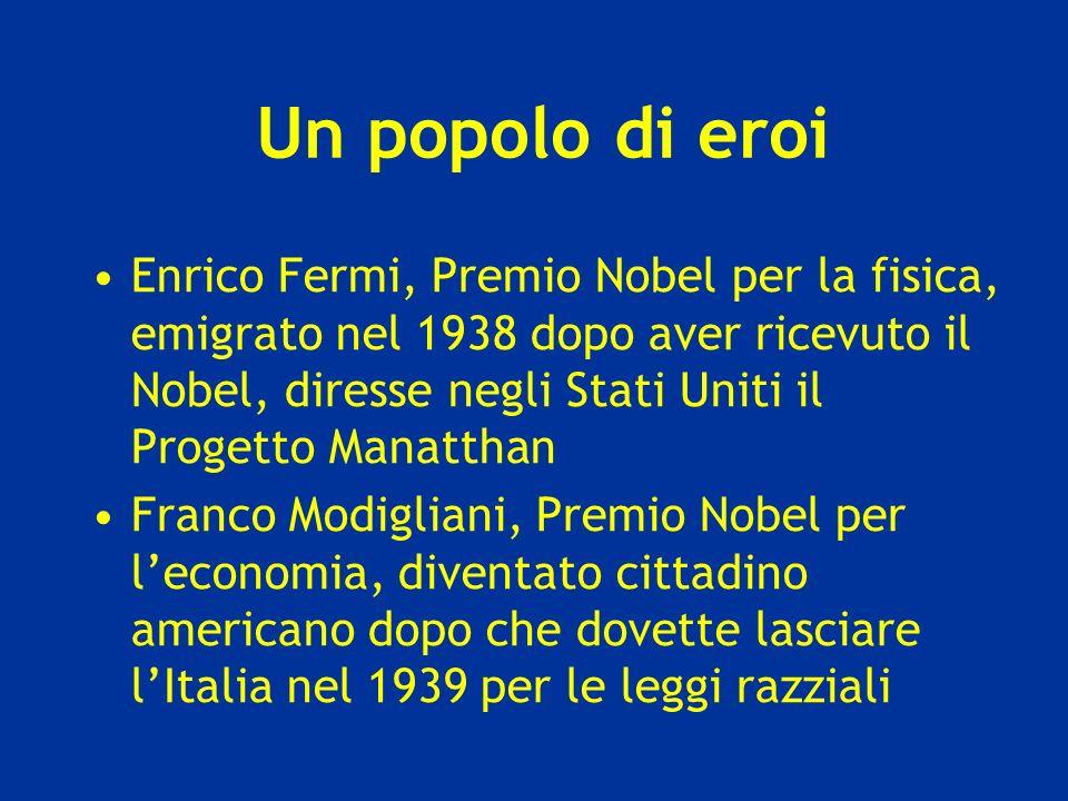 Un popolo di eroi Enrico Fermi, Premio Nobel per la fisica, emigrato nel 1938 dopo aver ricevuto il Nobel, diresse negli Stati Uniti il Progetto Manat