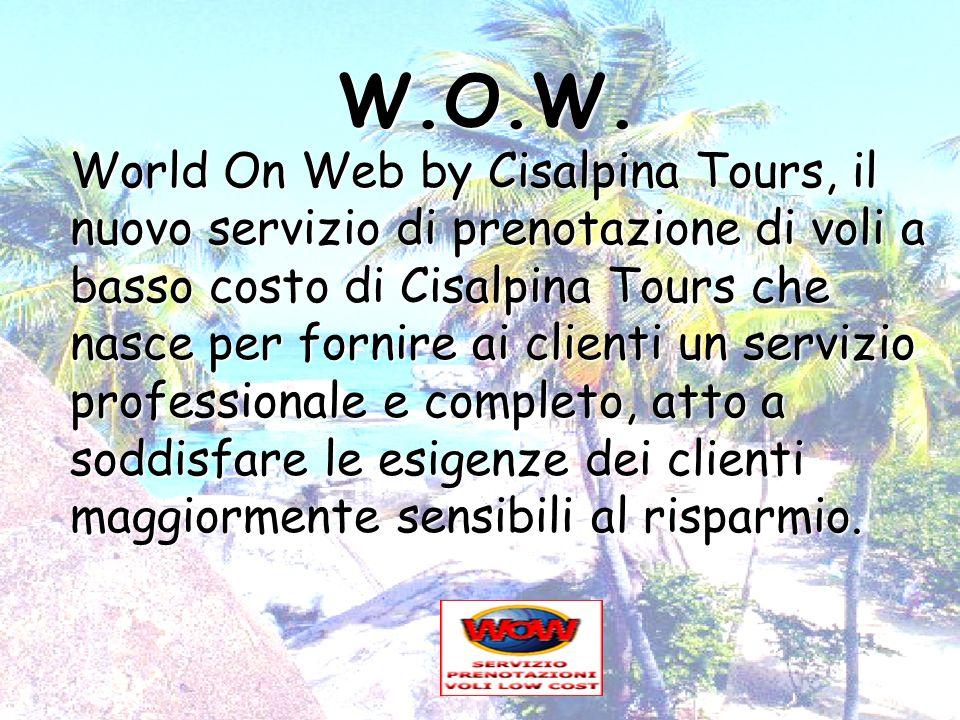 W.O.W. World On Web by Cisalpina Tours, il nuovo servizio di prenotazione di voli a basso costo di Cisalpina Tours che nasce per fornire ai clienti un