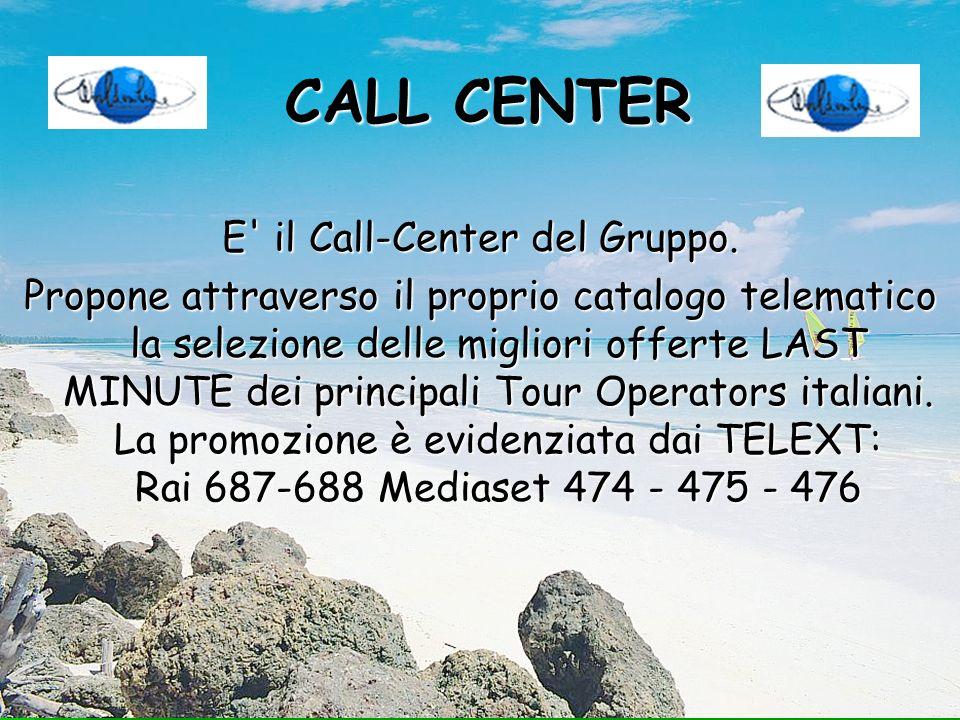 CALL CENTER E' il Call-Center del Gruppo. Propone attraverso il proprio catalogo telematico la selezione delle migliori offerte LAST MINUTE dei princi