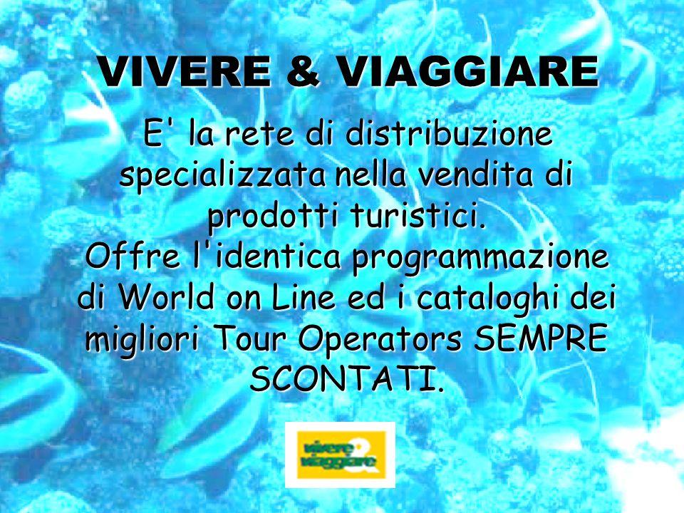 VIVERE & VIAGGIARE E' la rete di distribuzione specializzata nella vendita di prodotti turistici. Offre l'identica programmazione di World on Line ed