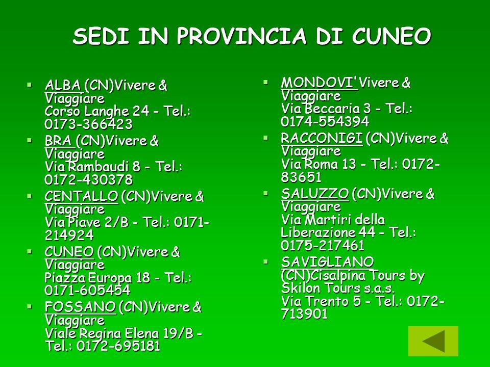 SEDI IN PROVINCIA DI CUNEO ALBA (CN)Vivere & Viaggiare Corso Langhe 24 - Tel.: 0173-366423 ALBA (CN)Vivere & Viaggiare Corso Langhe 24 - Tel.: 0173-36