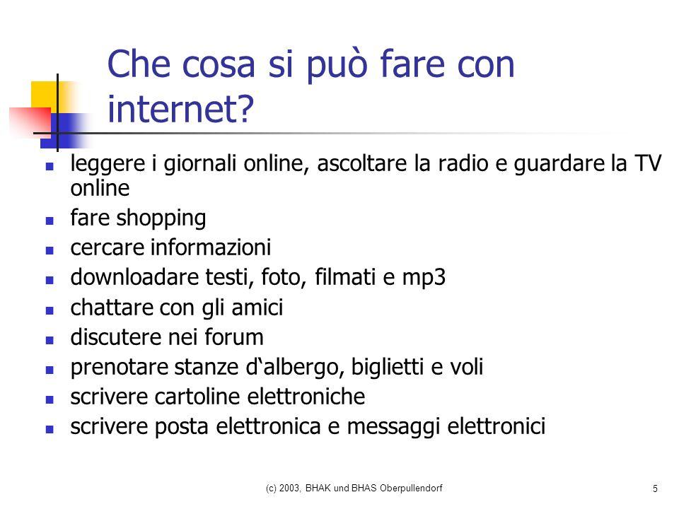 (c) 2003, BHAK und BHAS Oberpullendorf 5 Che cosa si può fare con internet.