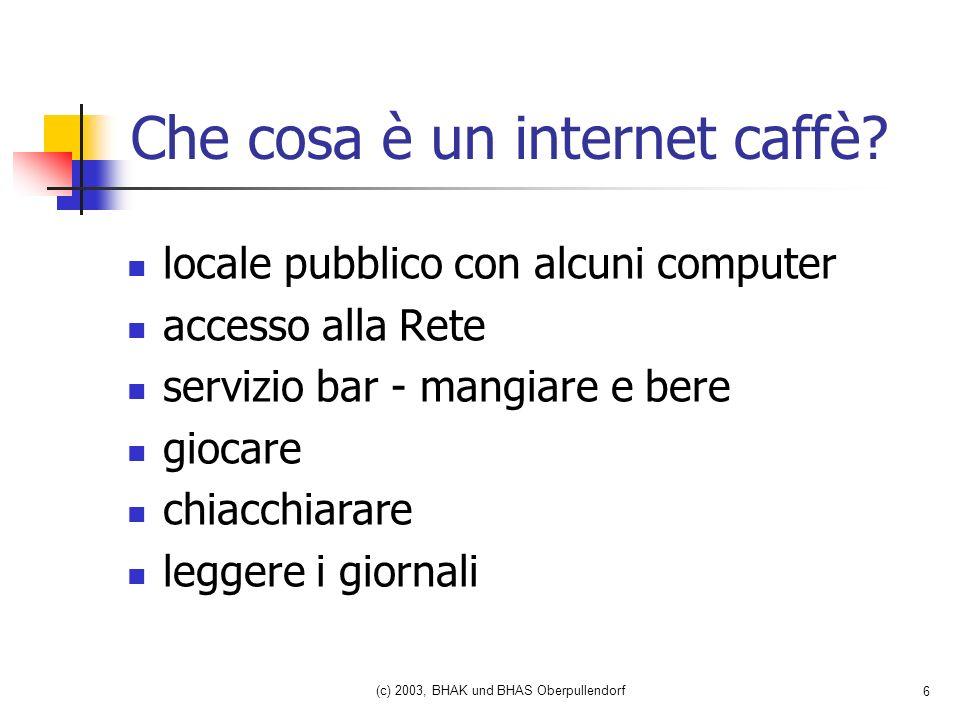 (c) 2003, BHAK und BHAS Oberpullendorf 6 Che cosa è un internet caffè.