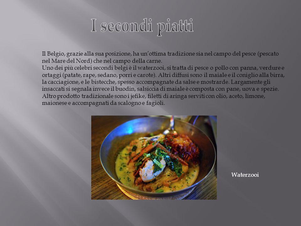 Il Belgio, grazie alla sua posizione, ha unottima tradizione sia nel campo del pesce (pescato nel Mare del Nord) che nel campo della carne. Uno dei pi