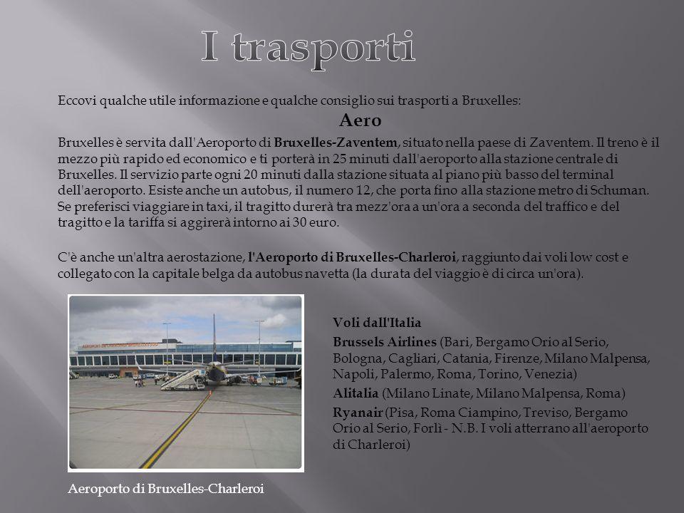 Eccovi qualche utile informazione e qualche consiglio sui trasporti a Bruxelles: Aero Bruxelles è servita dall'Aeroporto di Bruxelles-Zaventem, situat