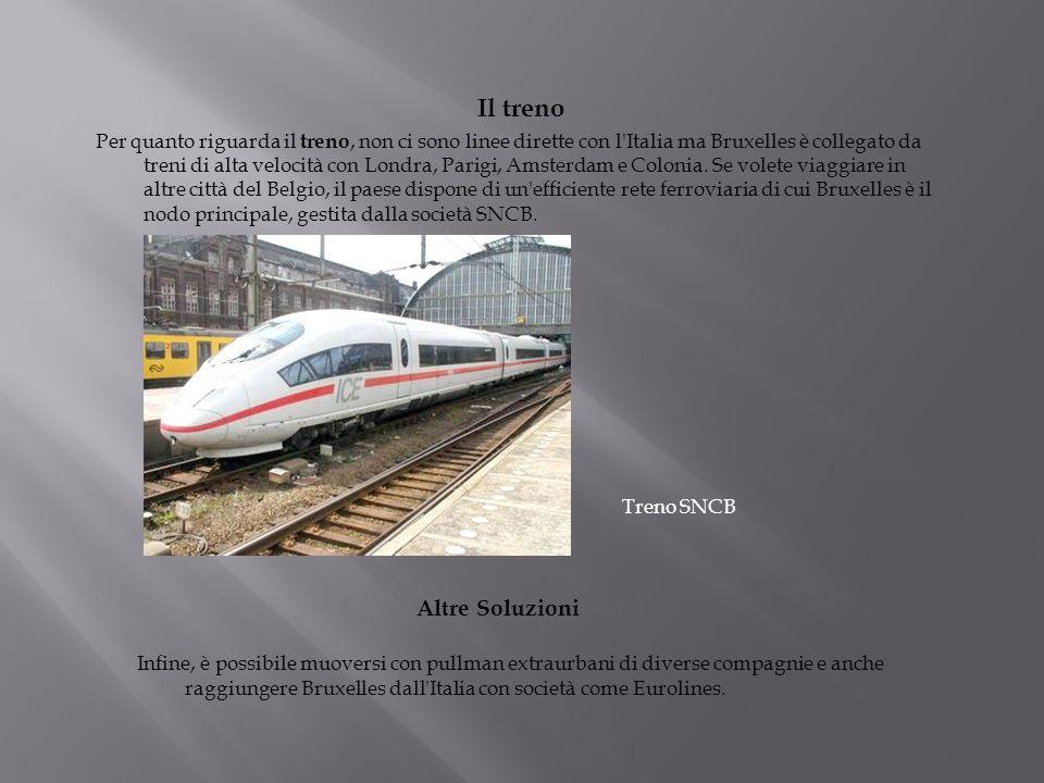 Il treno Per quanto riguarda il treno, non ci sono linee dirette con l'Italia ma Bruxelles è collegato da treni di alta velocità con Londra, Parigi, A