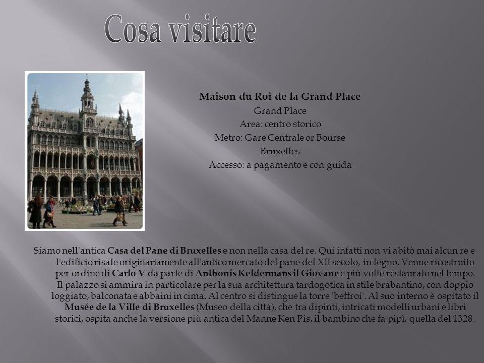 Maison du Roi de la Grand Place Grand Place Area: centro storico Metro: Gare Centrale or Bourse Bruxelles Accesso: a pagamento e con guida Siamo nell'