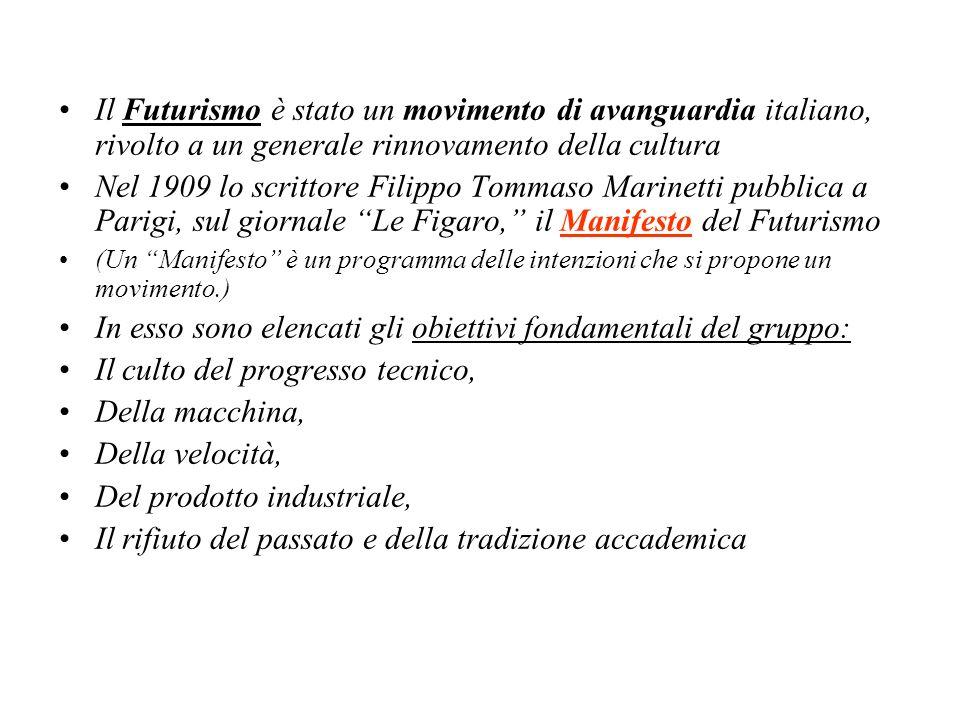 Il Futurismo è stato un movimento di avanguardia italiano, rivolto a un generale rinnovamento della cultura Nel 1909 lo scrittore Filippo Tommaso Mari