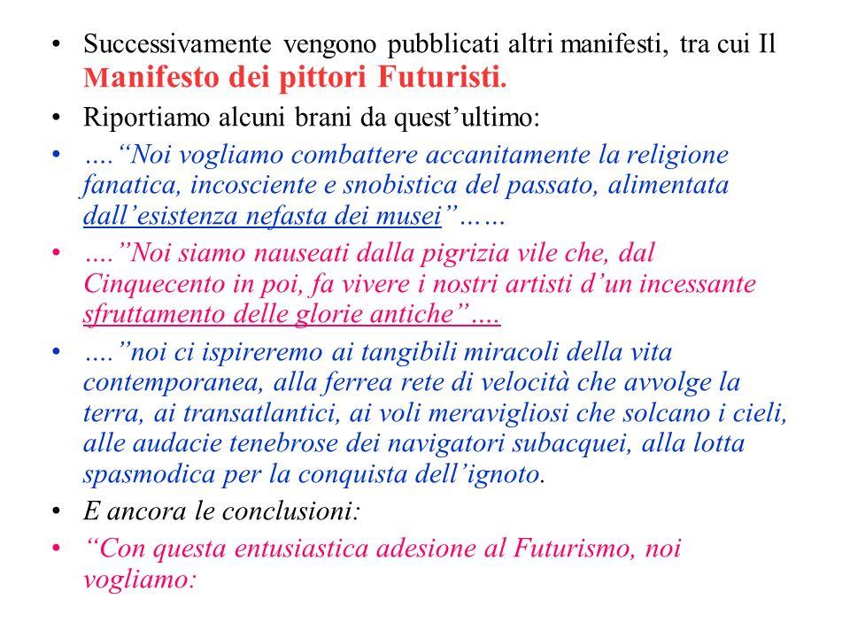 Successivamente vengono pubblicati altri manifesti, tra cui Il M anifesto dei pittori Futuristi. Riportiamo alcuni brani da questultimo: ….Noi vogliam
