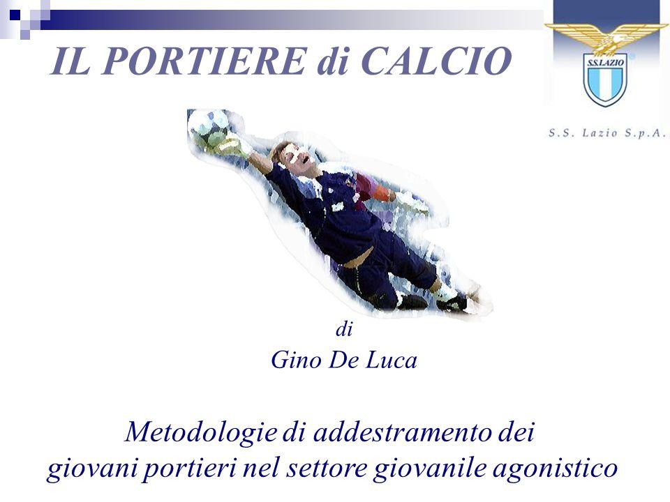 IL PORTIERE di CALCIO di Gino De Luca Metodologie di addestramento dei giovani portieri nel settore giovanile agonistico