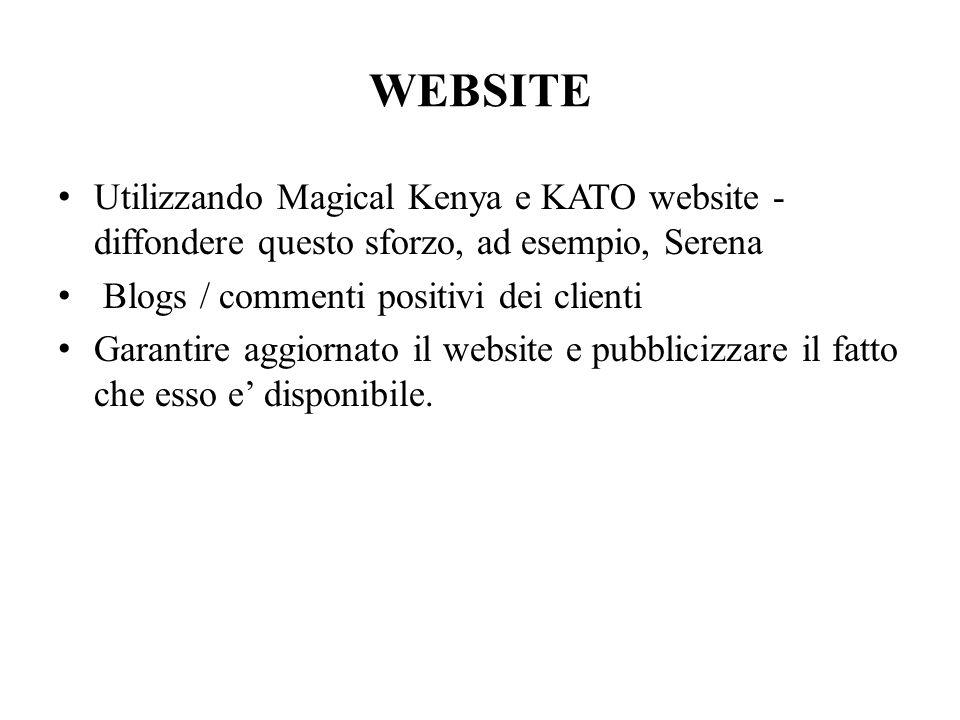 WEBSITE Utilizzando Magical Kenya e KATO website - diffondere questo sforzo, ad esempio, Serena Blogs / commenti positivi dei clienti Garantire aggiornato il website e pubblicizzare il fatto che esso e disponibile.
