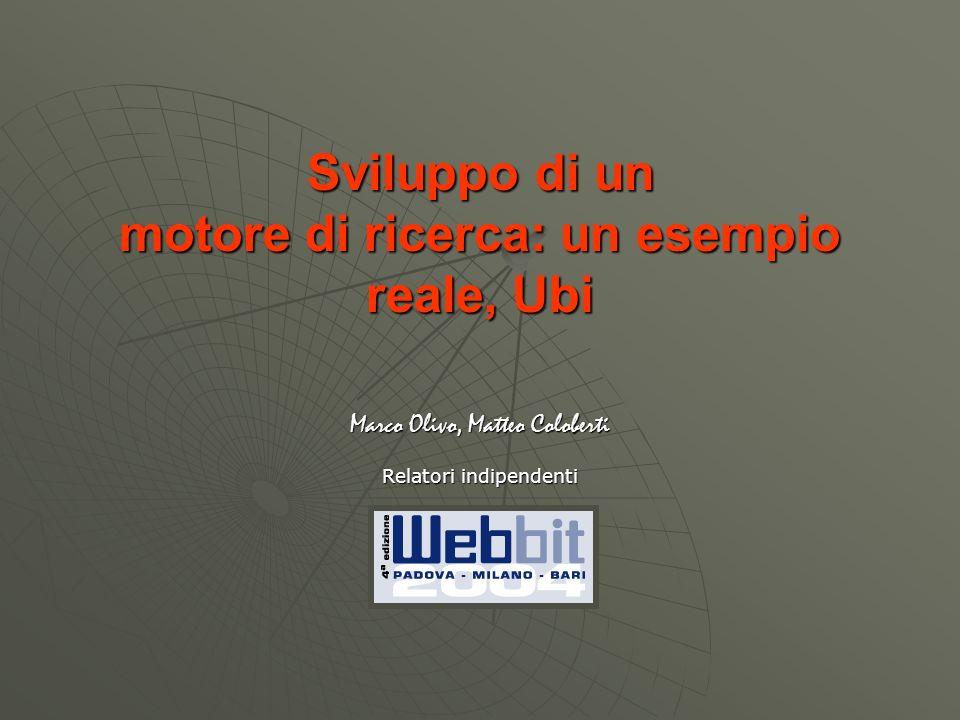 Sviluppo di un motore di ricerca: un esempio reale, Ubi Marco Olivo, Matteo Coloberti Relatori indipendenti