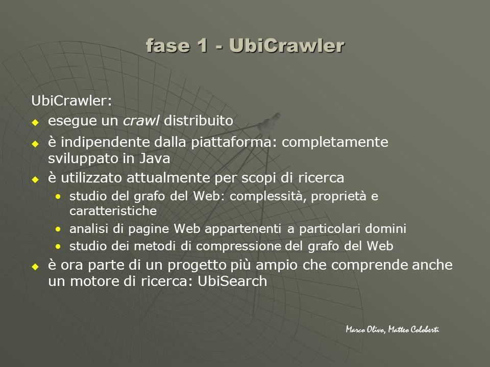 UbiCrawler: esegue un crawl distribuito è indipendente dalla piattaforma: completamente sviluppato in Java è utilizzato attualmente per scopi di ricer