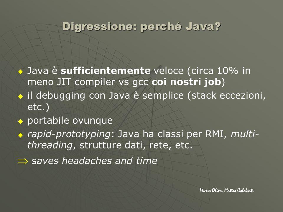 Digressione: perché Java? Java è sufficientemente veloce (circa 10% in meno JIT compiler vs gcc coi nostri job) il debugging con Java è semplice (stac