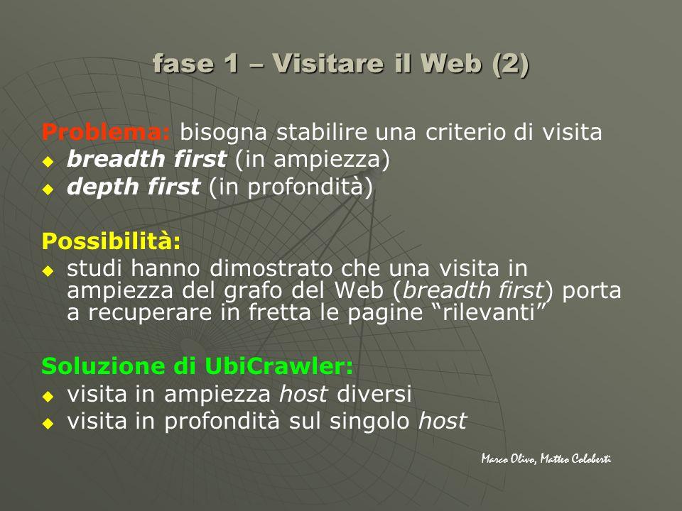 fase 1 – Visitare il Web (2) Problema: bisogna stabilire una criterio di visita breadth first (in ampiezza) depth first (in profondità) Possibilità: s