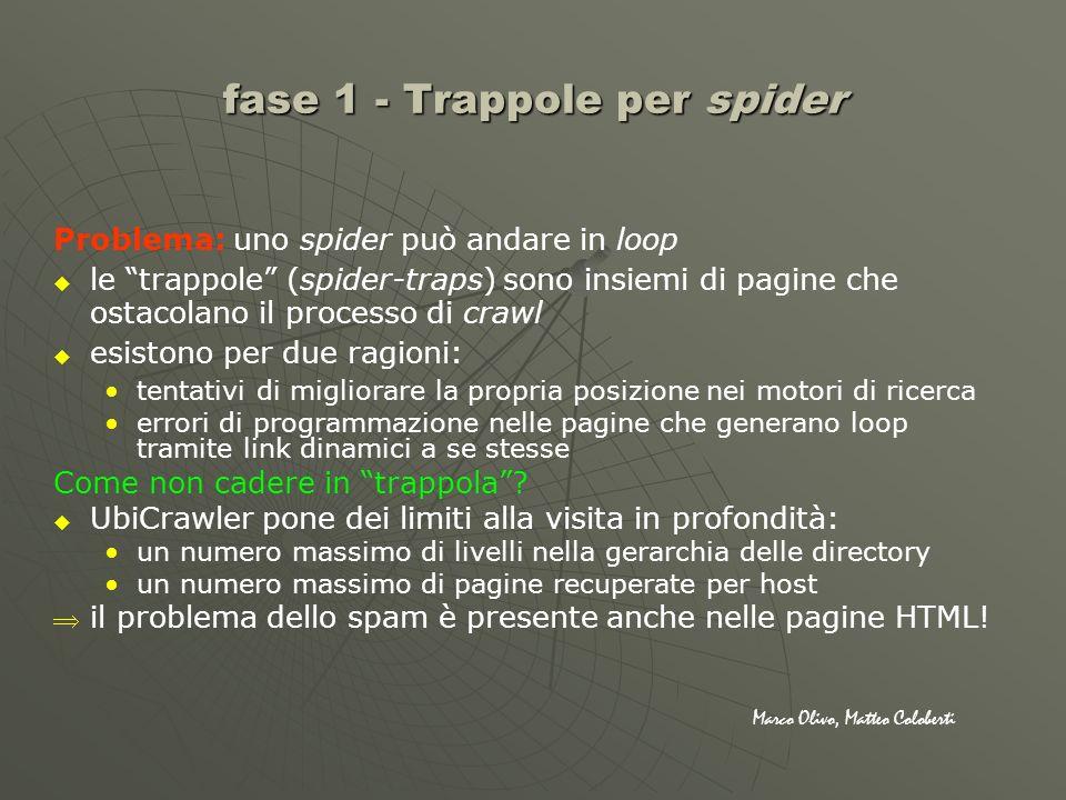 Problema: uno spider può andare in loop le trappole (spider-traps) sono insiemi di pagine che ostacolano il processo di crawl esistono per due ragioni