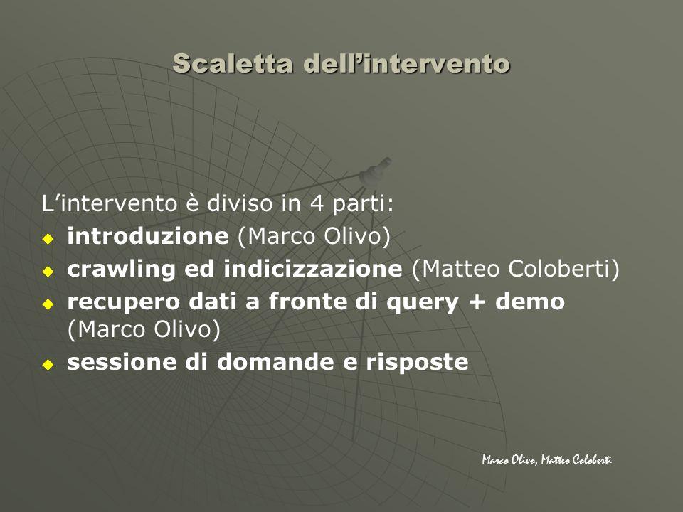 Scaletta dellintervento Lintervento è diviso in 4 parti: introduzione (Marco Olivo) crawling ed indicizzazione (Matteo Coloberti) recupero dati a fron
