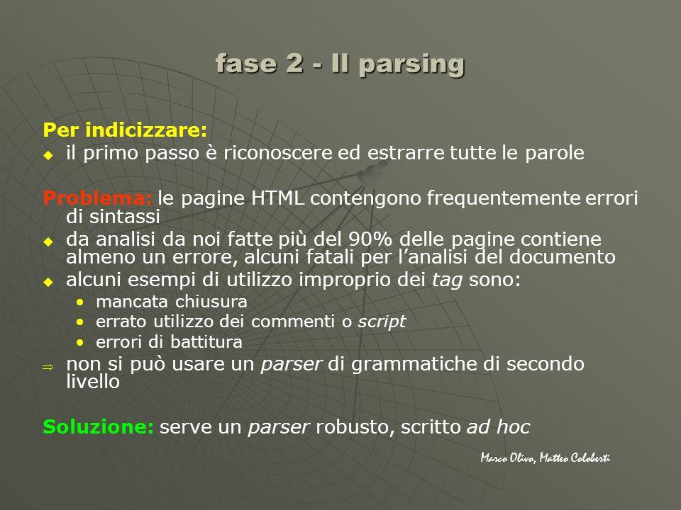 fase 2 - Il parsing Per indicizzare: il primo passo è riconoscere ed estrarre tutte le parole Problema: le pagine HTML contengono frequentemente error