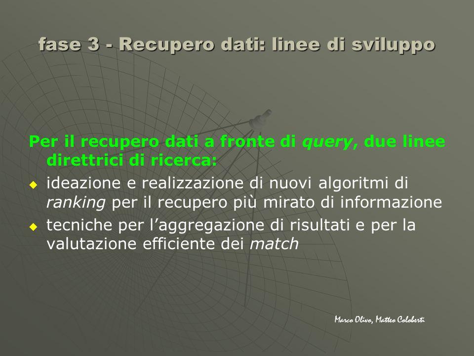 fase 3 - Recupero dati: linee di sviluppo Per il recupero dati a fronte di query, due linee direttrici di ricerca: ideazione e realizzazione di nuovi