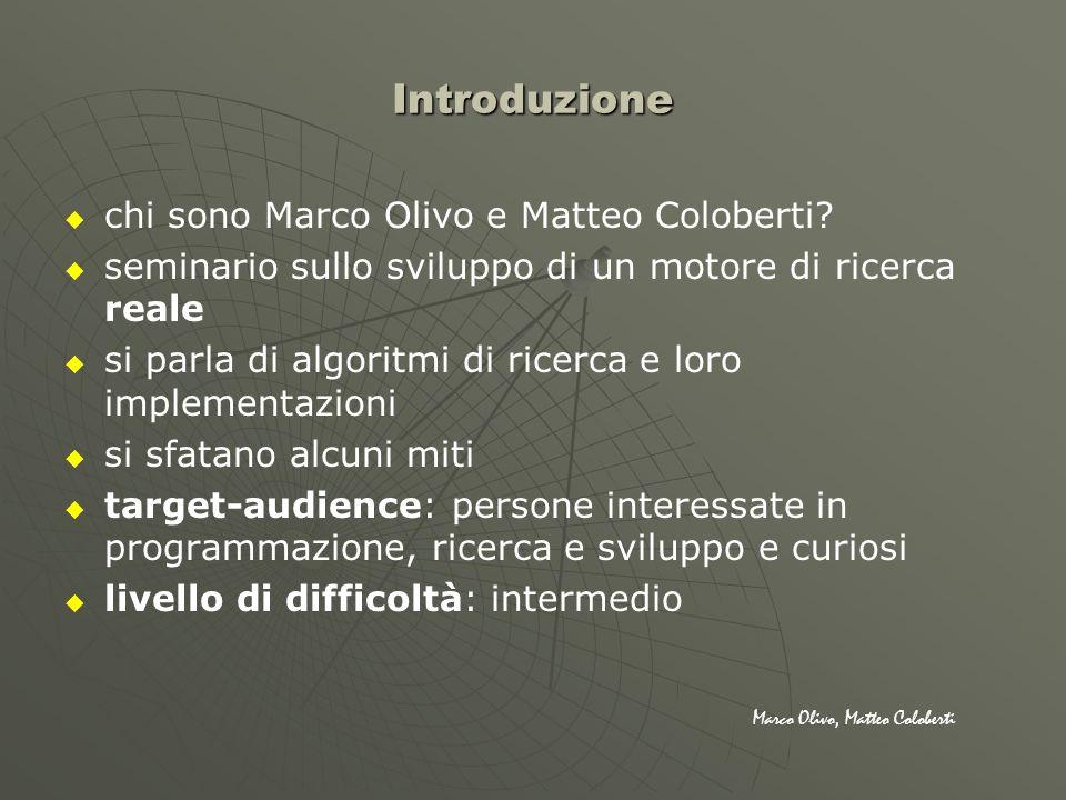Introduzione chi sono Marco Olivo e Matteo Coloberti? seminario sullo sviluppo di un motore di ricerca reale si parla di algoritmi di ricerca e loro i