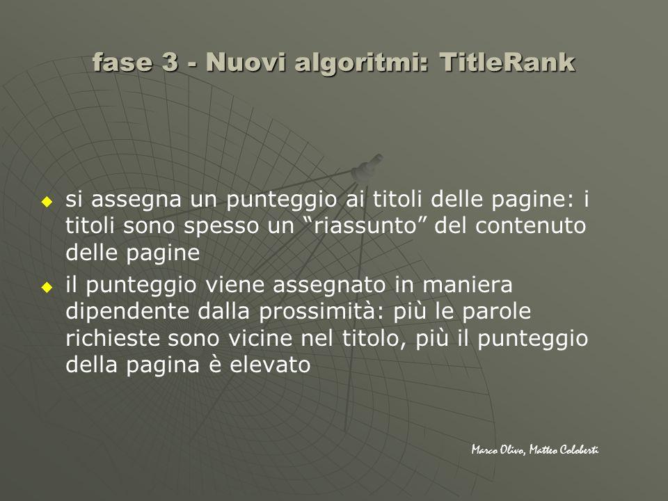 fase 3 - Nuovi algoritmi: TitleRank si assegna un punteggio ai titoli delle pagine: i titoli sono spesso un riassunto del contenuto delle pagine il pu