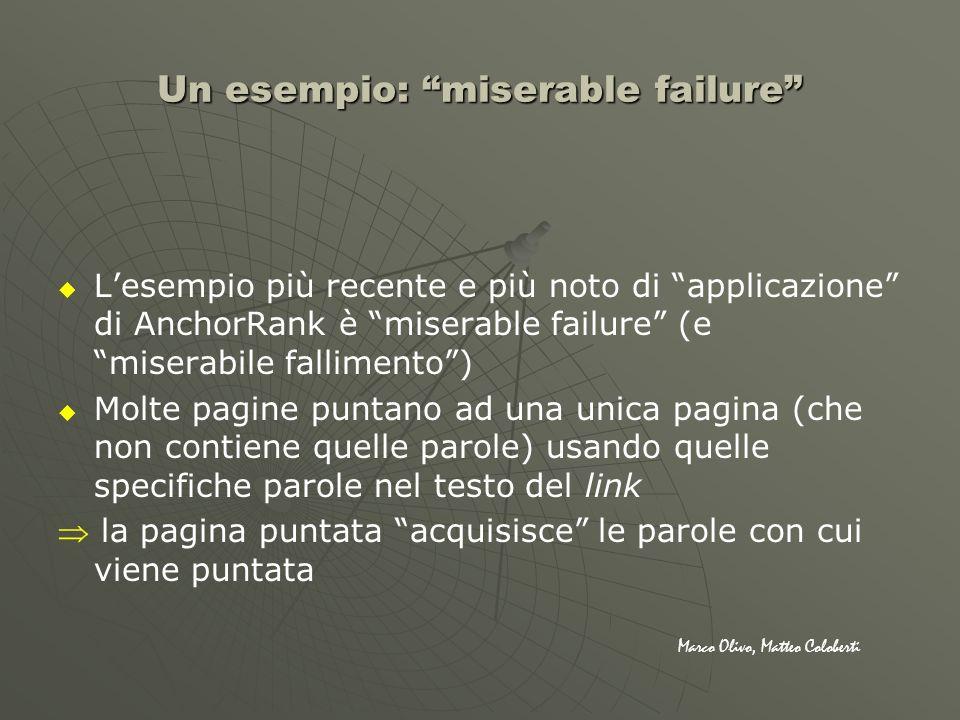 Un esempio: miserable failure Lesempio più recente e più noto di applicazione di AnchorRank è miserable failure (e miserabile fallimento) Molte pagine