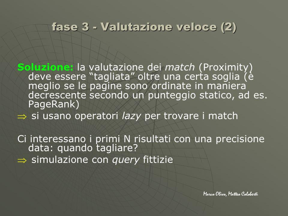 fase 3 - Valutazione veloce (2) Soluzione: la valutazione dei match (Proximity) deve essere tagliata oltre una certa soglia (è meglio se le pagine son