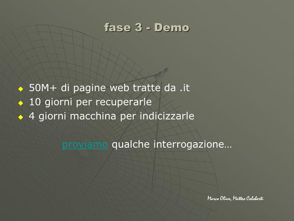 fase 3 - Demo 50M+ di pagine web tratte da.it 10 giorni per recuperarle 4 giorni macchina per indicizzarle proviamoproviamo qualche interrogazione… Ma