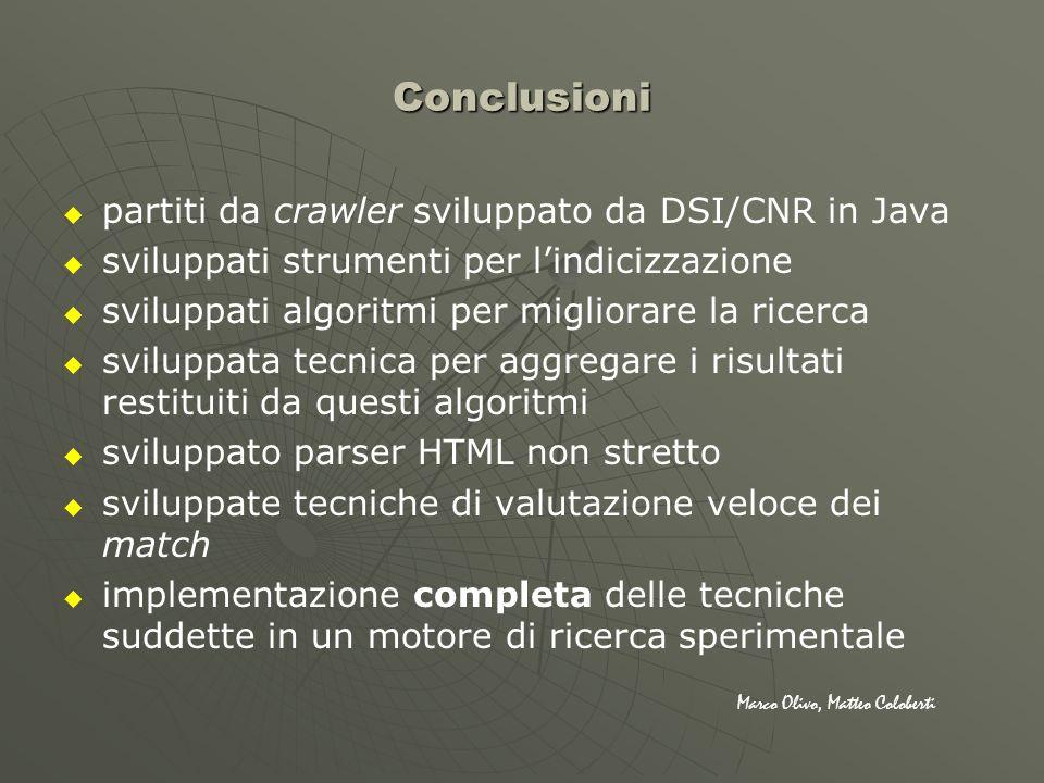 Conclusioni partiti da crawler sviluppato da DSI/CNR in Java sviluppati strumenti per lindicizzazione sviluppati algoritmi per migliorare la ricerca s
