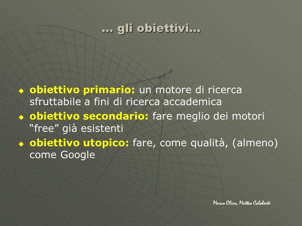 … gli obiettivi… obiettivo primario: un motore di ricerca sfruttabile a fini di ricerca accademica obiettivo secondario: fare meglio dei motori free g