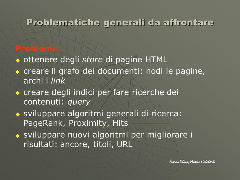 Tre fasi Il processo di distingue in tre fasi: recupero pagine Web in grossi store su disco (circa 100-200GB) indicizzazione query online Marco Olivo, Matteo Coloberti