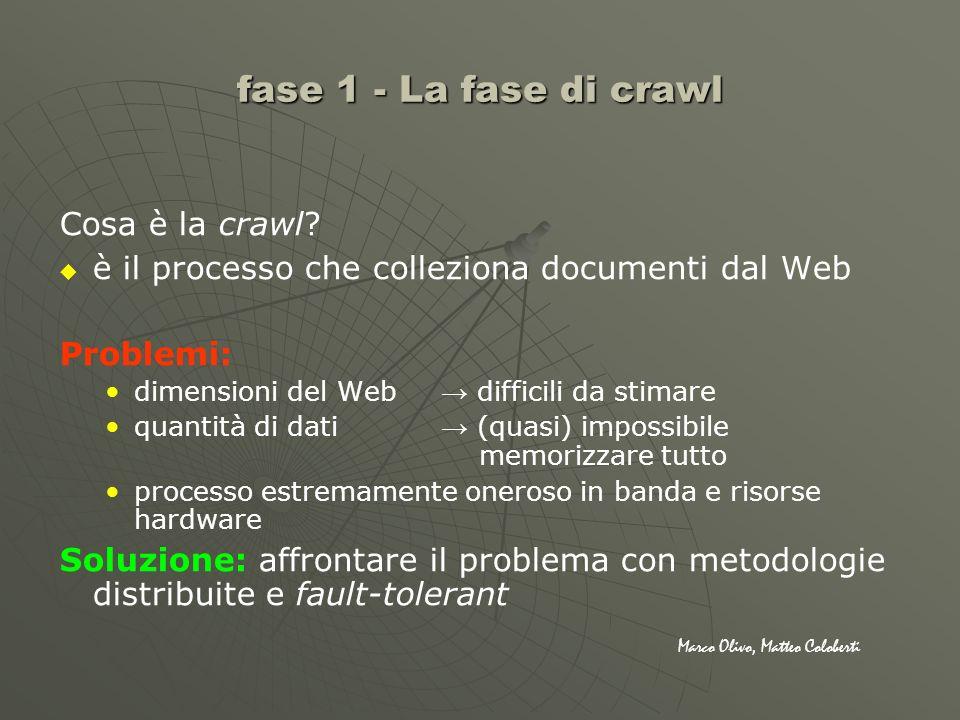 Cosa è la crawl? è il processo che colleziona documenti dal Web Problemi: dimensioni del Web difficili da stimare quantità di dati (quasi) impossibile