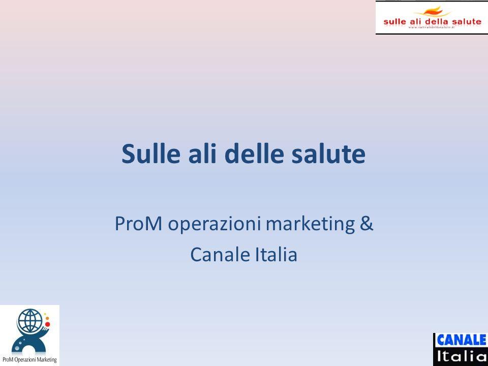 Sulle ali delle salute ProM operazioni marketing & Canale Italia