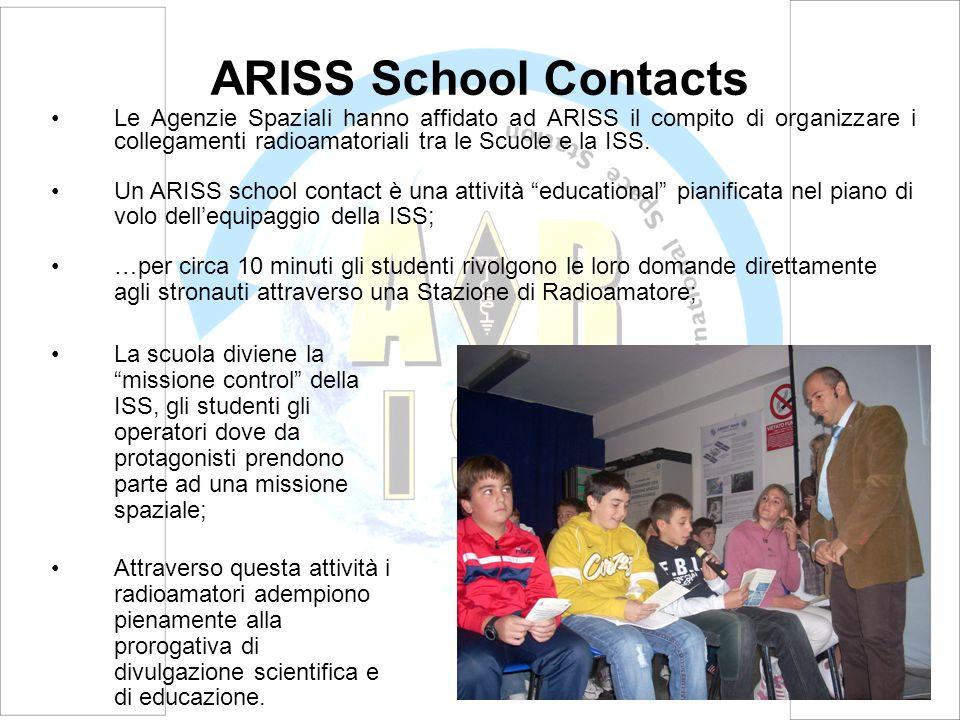 ARISS School Contacts La scuola diviene la missione control della ISS, gli studenti gli operatori dove da protagonisti prendono parte ad una missione spaziale; Attraverso questa attività i radioamatori adempiono pienamente alla prorogativa di divulgazione scientifica e di educazione.