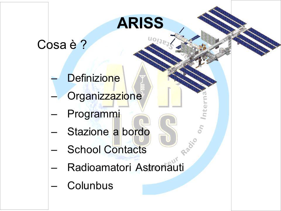Definizione ARISS: Amateur Radio on International Space Station Società di Radioamatori dai paesi partner nella realizzazione della Stazione Spaziale Internazionale, come Stati Uniti, Canada, Russia, Europa e Giappone hanno costrituito ARISS.