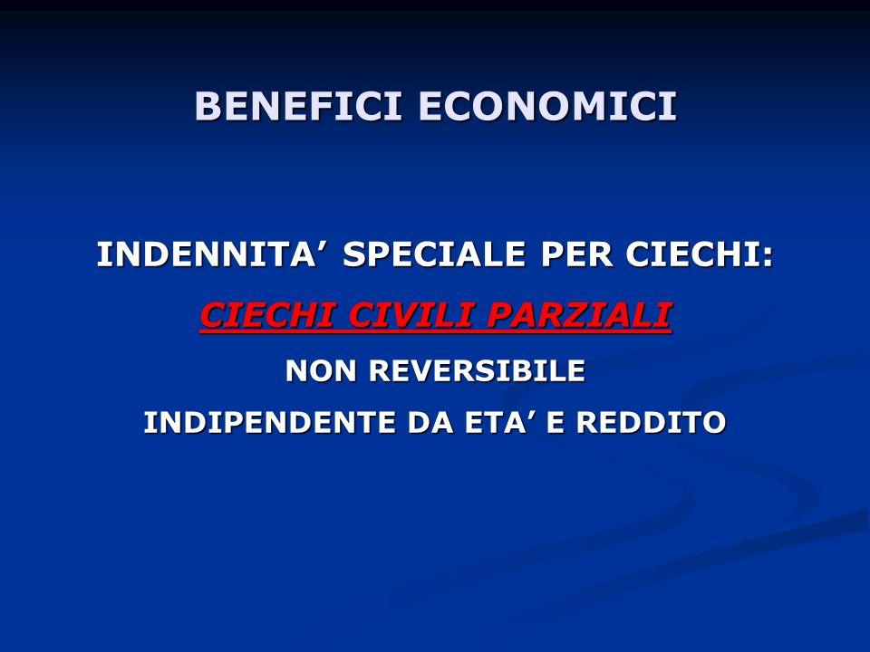BENEFICI ECONOMICI INDENNITA SPECIALE PER CIECHI: CIECHI CIVILI PARZIALI NON REVERSIBILE INDIPENDENTE DA ETA E REDDITO