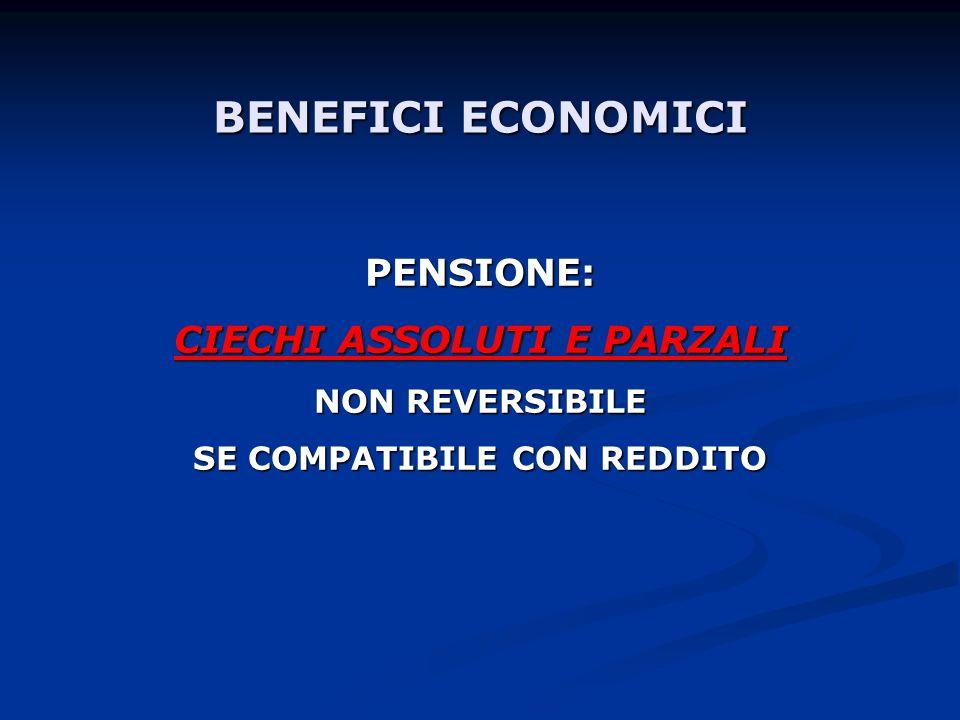 BENEFICI ECONOMICI PENSIONE: CIECHI ASSOLUTI E PARZALI NON REVERSIBILE SE COMPATIBILE CON REDDITO