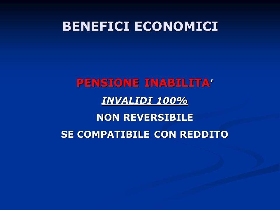 BENEFICI ECONOMICI PENSIONE INABILITA PENSIONE INABILITA INVALIDI 100% NON REVERSIBILE SE COMPATIBILE CON REDDITO