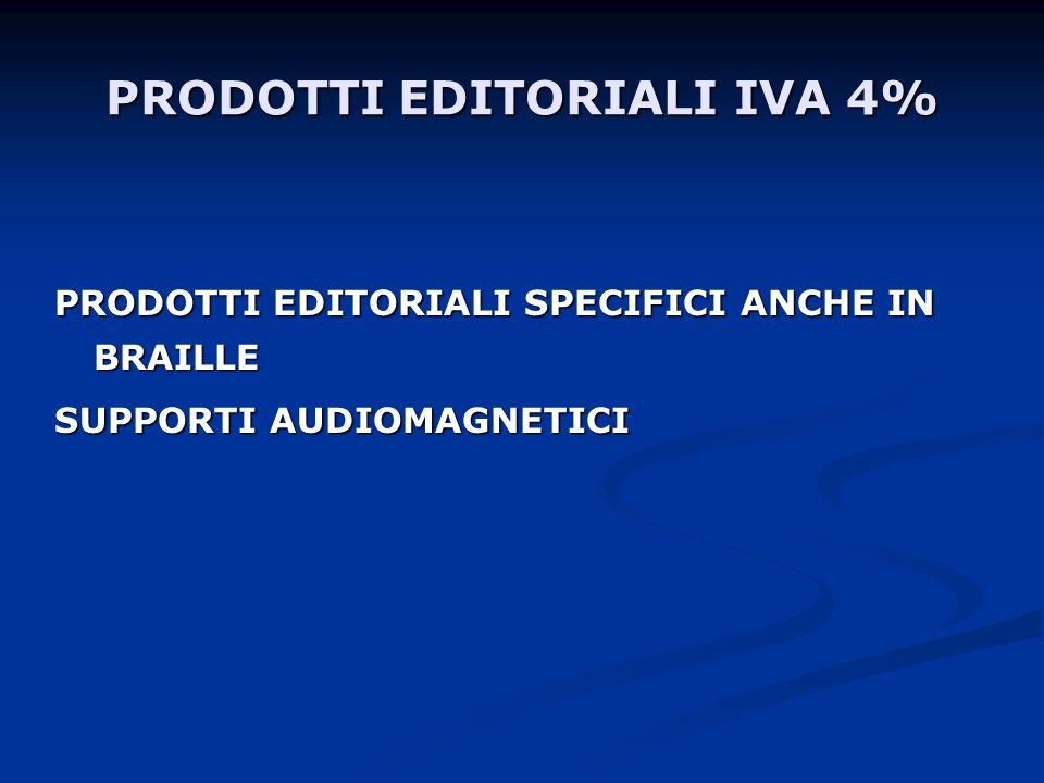 PRODOTTI EDITORIALI IVA 4% PRODOTTI EDITORIALI SPECIFICI ANCHE IN BRAILLE SUPPORTI AUDIOMAGNETICI