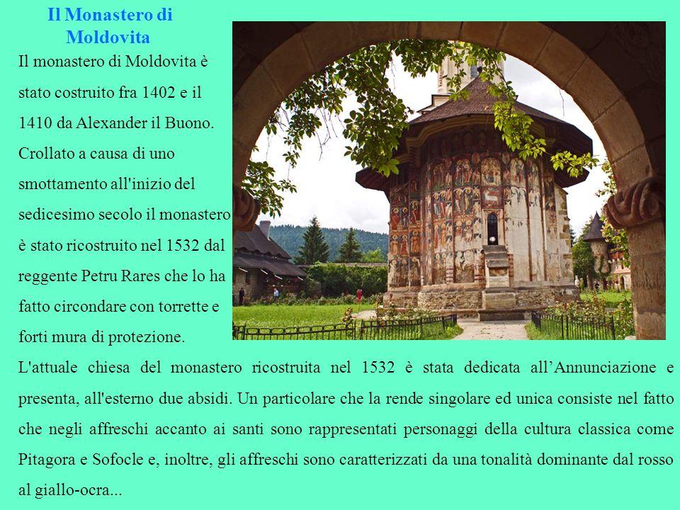 Il Monastero di Moldovita Il monastero di Moldovita è stato costruito fra 1402 e il 1410 da Alexander il Buono. Crollato a causa di uno smottamento al