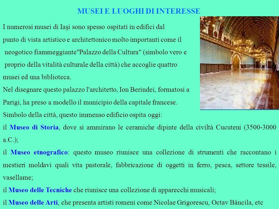 MUSEI E LUOGHI DI INTERESSE I numerosi musei di Iaşi sono spesso ospitati in edifici dal punto di vista artistico e architettonico molto importanti co