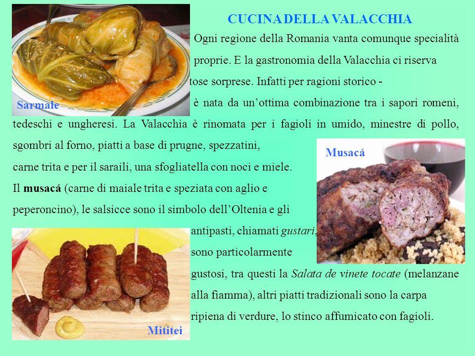 CUCINA DELLA VALACCHIA Ogni regione della Romania vanta comunque specialità proprie. E la gastronomia della Valacchia ci riserva tante gustose sorpres