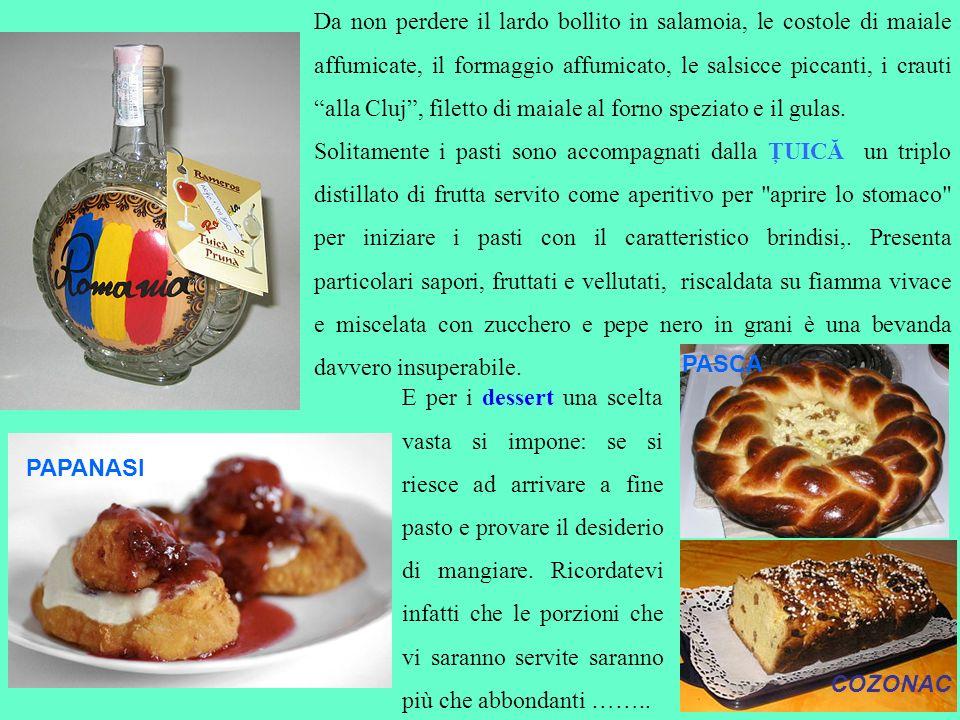 Da non perdere il lardo bollito in salamoia, le costole di maiale affumicate, il formaggio affumicato, le salsicce piccanti, i crauti alla Cluj, filet