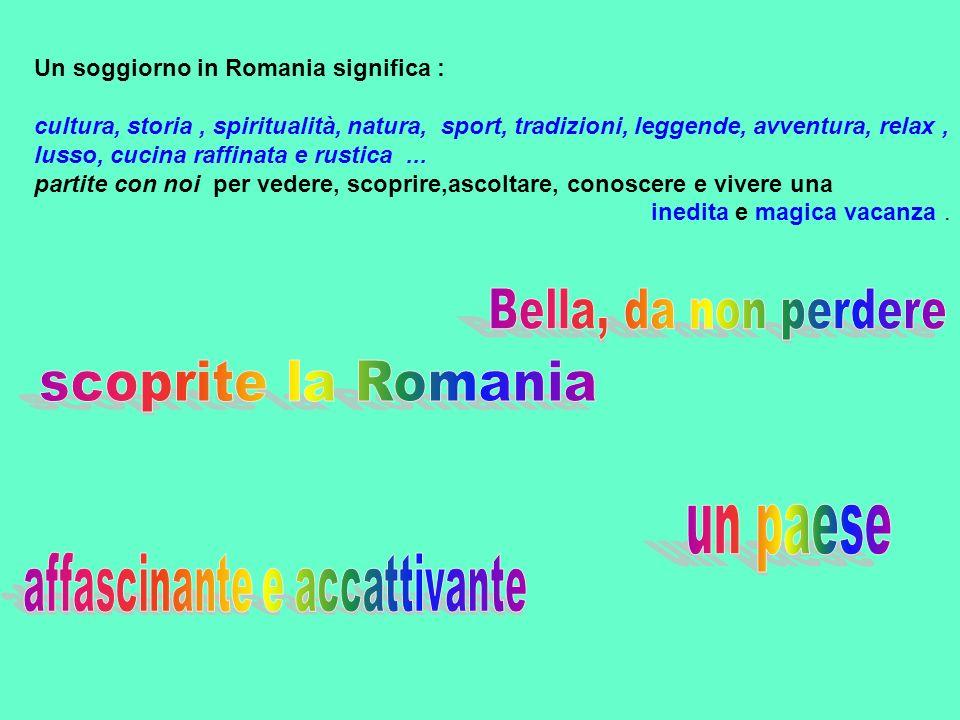 Un soggiorno in Romania significa : cultura, storia, spiritualità, natura, sport, tradizioni, leggende, avventura, relax, lusso, cucina raffinata e ru
