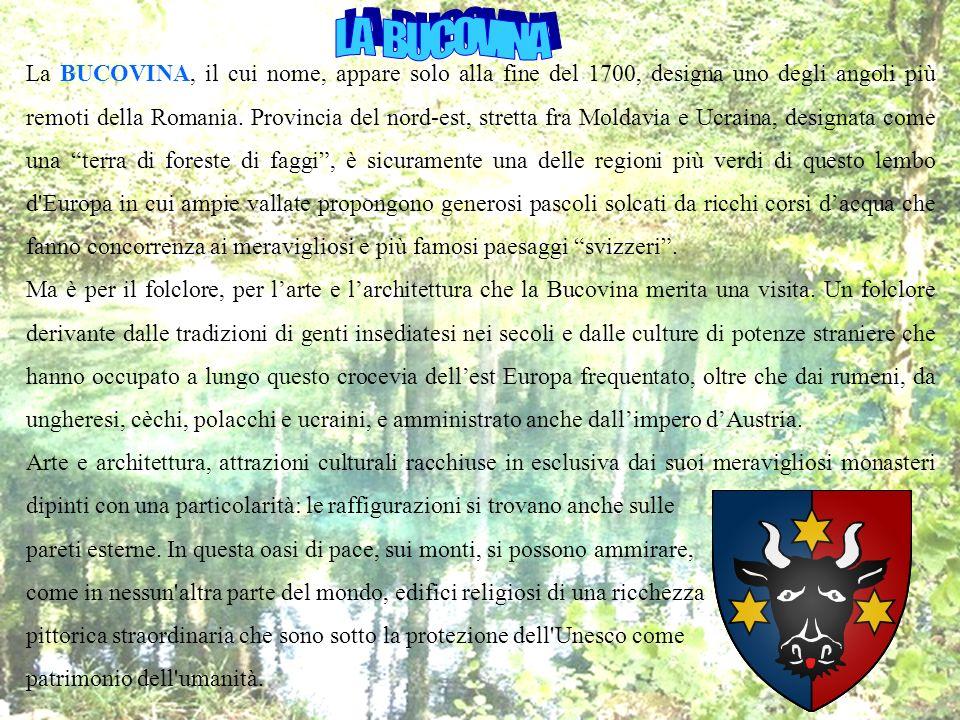 La BUCOVINA, il cui nome, appare solo alla fine del 1700, designa uno degli angoli più remoti della Romania. Provincia del nord-est, stretta fra Molda