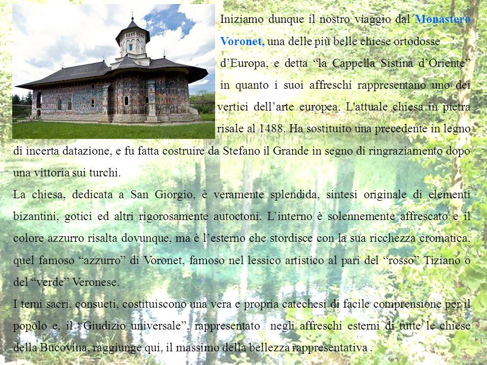 Iniziamo dunque il nostro viaggio dal Monastero Voronet, una delle più belle chiese ortodosse dEuropa, e detta la Cappella Sistina dOriente in quanto