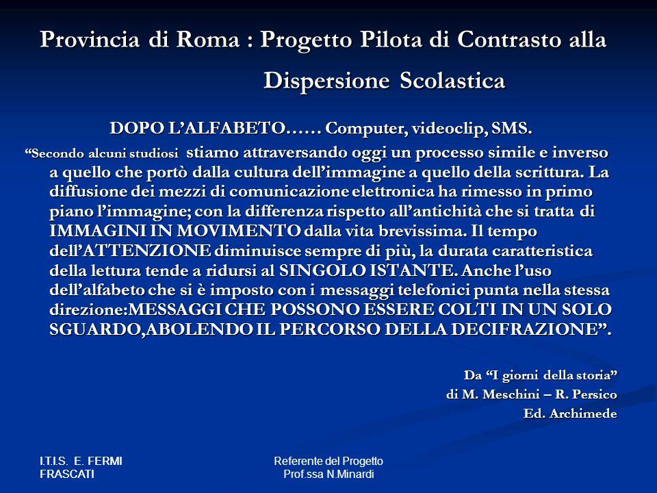 I.T.I.S. E. FERMI FRASCATI Referente del Progetto Prof.ssa N.Minardi I.T.I.S. E. FERMI FRASCATI Provincia di Roma : Progetto Pilota di Contrasto alla