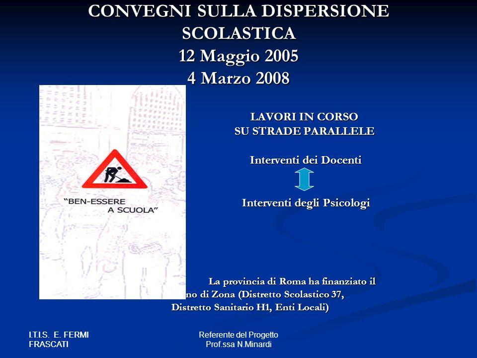 I.T.I.S. E. FERMI FRASCATI Referente del Progetto Prof.ssa N.Minardi I.T.I.S. E. FERMI FRASCATI CONVEGNI SULLA DISPERSIONE SCOLASTICA 12 Maggio 2005 4