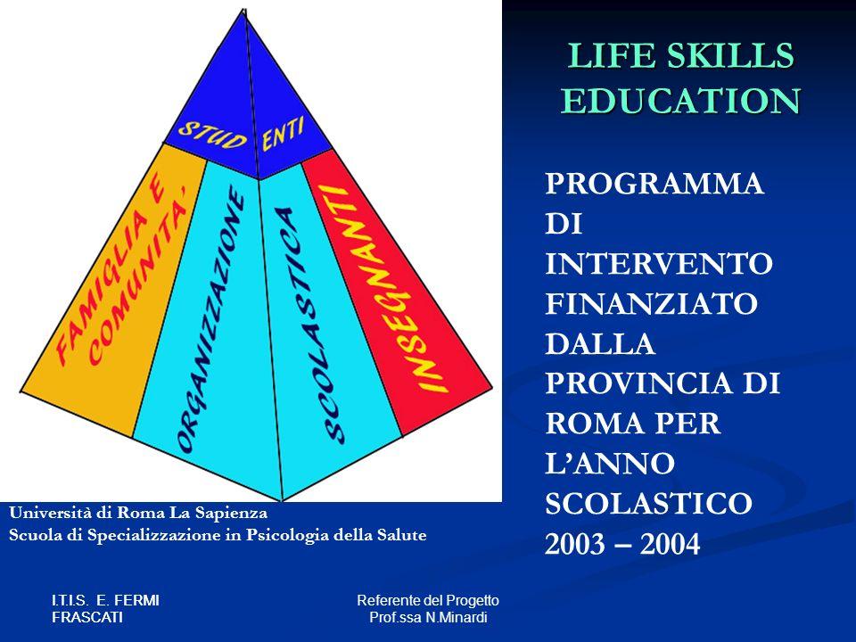 I.T.I.S. E. FERMI FRASCATI Referente del Progetto Prof.ssa N.Minardi I.T.I.S. E. FERMI FRASCATI LIFE SKILLS EDUCATION Università di Roma La Sapienza S